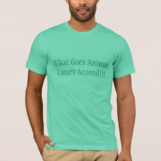What Goes Around Comes Around!!! T-Shirt