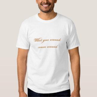 What goes around, comes around t shirts