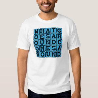 What Goes Around Comes Around Tee Shirt