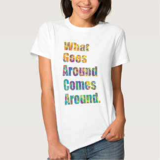 What Goes Around Comes Around. Tees