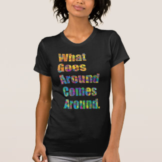 What Goes Around Comes Around. T-shirts