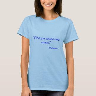 """What goes around comes around."", Unknown T-Shirt"