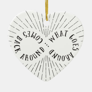 What goes around ... comes back around ceramic heart ornament
