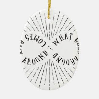 What goes around ... comes back around ceramic oval ornament