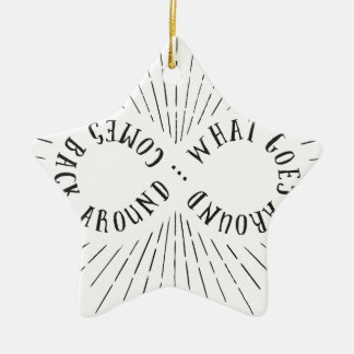 What goes around ... comes back around ceramic star ornament