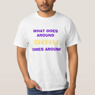 WHAT GOES AROUNDCOMES AROUND, RECYCLE TEE SHIRT