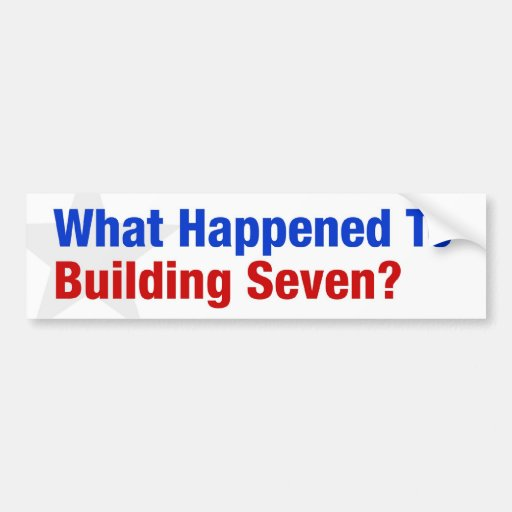 What happened to building Seven? Bumper Sticker