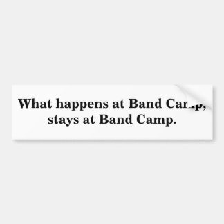 What happens at Band Camp,stays at Band Camp. Bumper Sticker