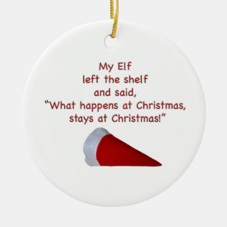 What happens at Christmas stays at Christmas Round Ceramic Ornament