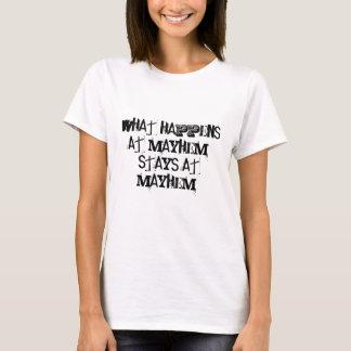 What Happens at Mayhem, Stays at Mayhem! T-Shirt