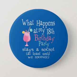 What Happens At  My 18th Birthday 3 Inch Round Button