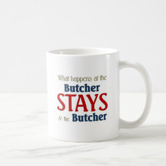 What happens at the butcher stays at the butcher coffee mug