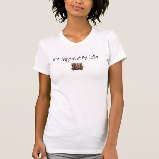 What Happens at the Cellar... Stays at the Cellar T-Shirt