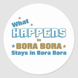 What happens in Bora Bora Classic Round Sticker