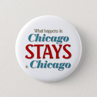 What happens in Chicago 2 Inch Round Button
