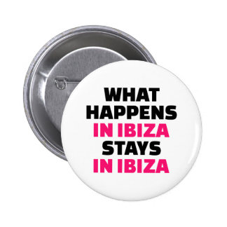 What happens in Ibiza stays Ibiza 2 Inch Round Button