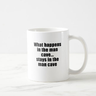 What Happens in the Man Cave stays in the Man Cave Classic White Coffee Mug