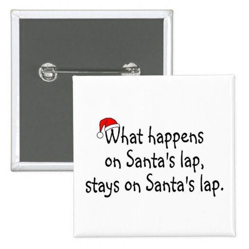 What Happens On Santas Lap Stays On Santas Lap 2 2 Inch Square Button