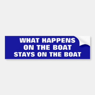 What happens on the boat stays on the boat - funny bumper sticker