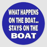 What happens on the boat stays on the boat - funny round sticker
