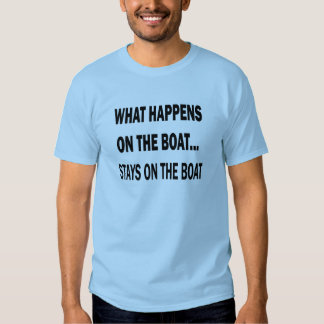 What happens on the boat stays on the boat - funny tshirts