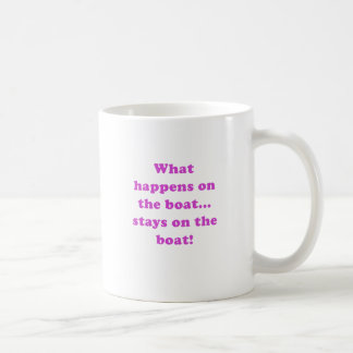 What Happens on the Boat Stays on the Boat Coffee Mugs