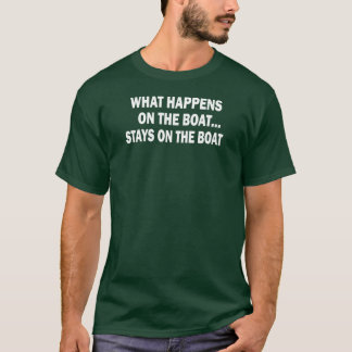 WHAT HAPPENS ON THE BOAT... STAYS ON THE BOAT T-Shirt