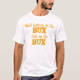 What happens on the bux stays on the bux T-Shirt