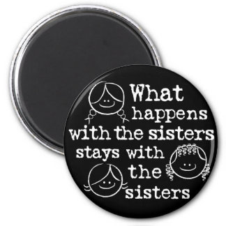 What Happens with the Sisters 2 Inch Round Magnet