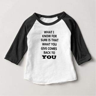 what i know is that what you give comes back to yo baby T-Shirt