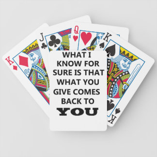 what i know is that what you give comes back to yo bicycle playing cards