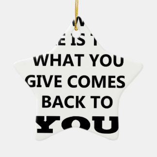 what i know is that what you give comes back to yo ceramic star ornament
