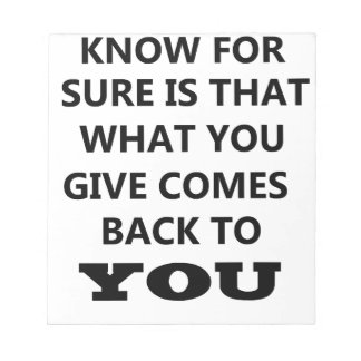 what i know is that what you give comes back to yo notepad