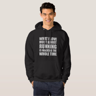 What I Love About Running is Walking Whole Time Hoodie