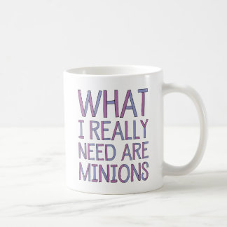 What I Really Need Are Minions Mug