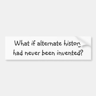 What if alternate history ... bumper sticker