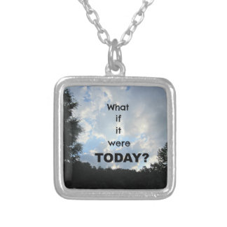 What if it were TODAY? Silver Plated Necklace