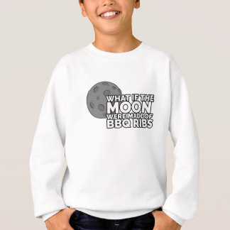What If The Moon Were Made Of BBQ Ribs Sweatshirt
