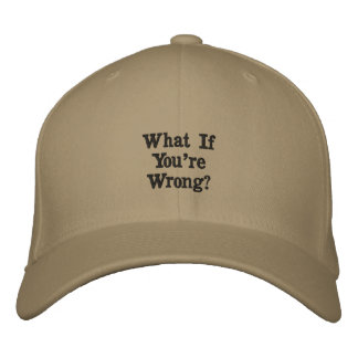 What if you're wrong? embroidered hat