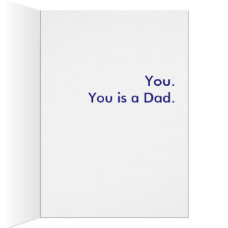 What is a Dad? You. You is a Dad. Greeting Card