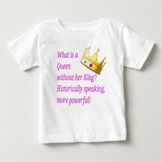 What is a Queen without her King? Baby T-Shirt