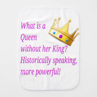 What is a Queen without her King? Burp Cloth