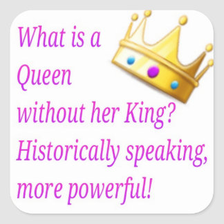 What is a Queen without her King? Square Sticker