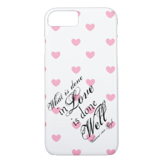 What is Done in Love is Done Well Phone Case