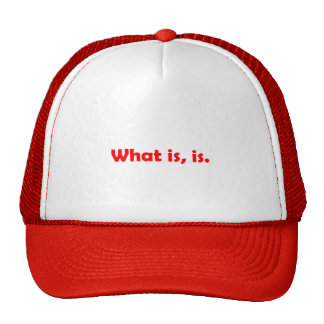 What is, is. Hat