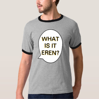 what is it eren T-Shirt