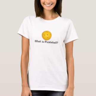 What Is Pickleball? T-shirt