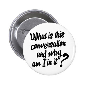 What is this Conversation and Why am I in it? 2 Inch Round Button