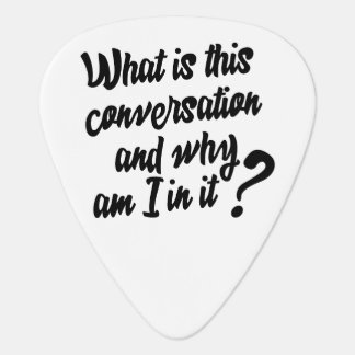 What is this Conversation and Why am I in it? Guitar Pick