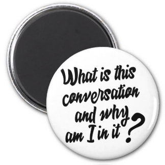 What is this Conversation and Why am I in it? Magnet